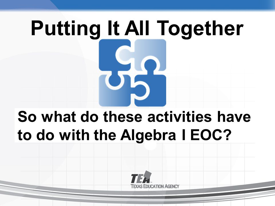 So what do these activities have to do with the Algebra I EOC Putting It All Together