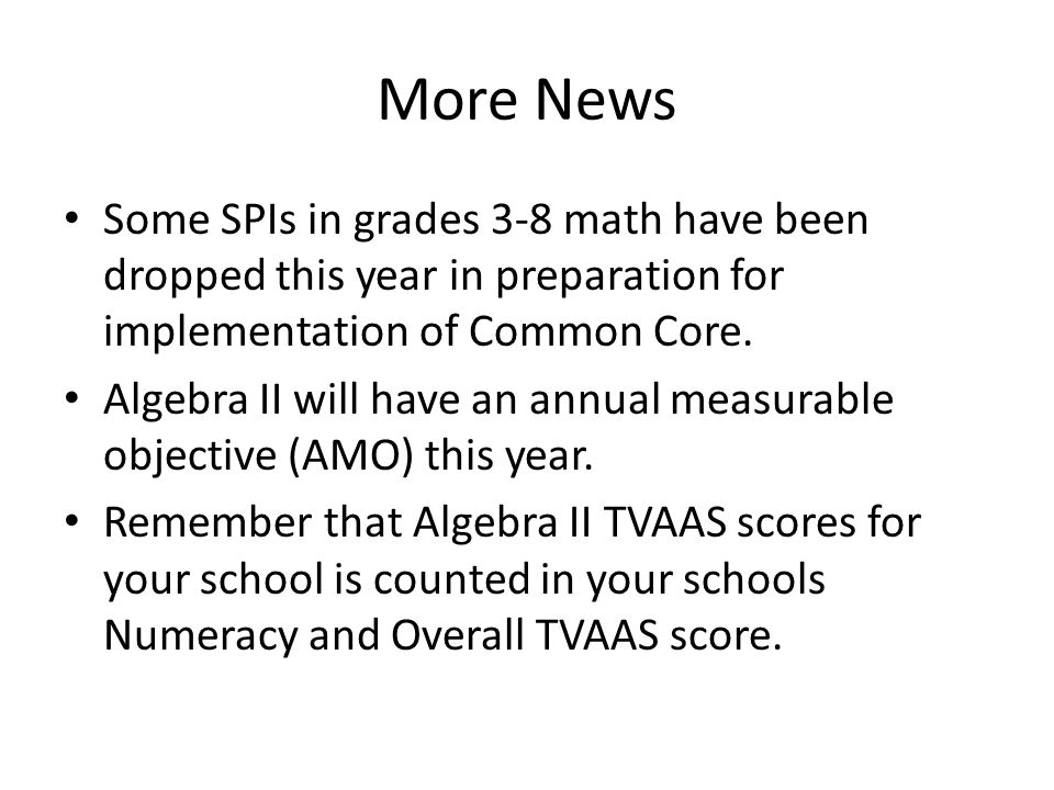 More News Some SPIs in grades 3-8 math have been dropped this year in preparation for implementation of Common Core.