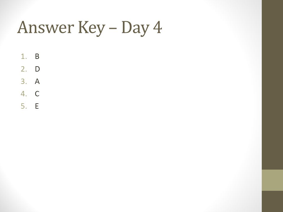 Answer Key – Day 4 1.B 2.D 3.A 4.C 5.E