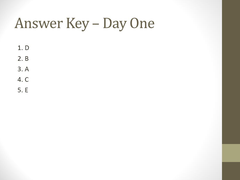 Answer Key – Day One 1. D 2. B 3. A 4. C 5. E