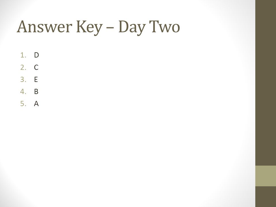Answer Key – Day Two 1.D 2.C 3.E 4.B 5.A