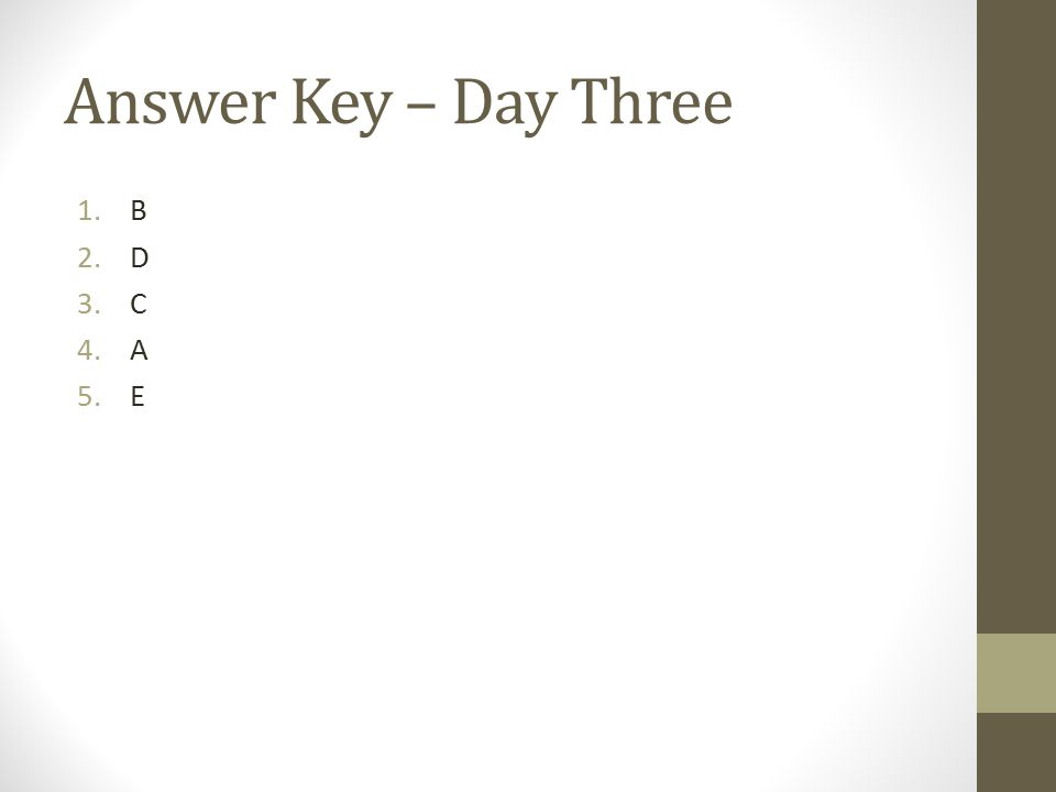 Answer Key – Day Three 1.B 2.D 3.C 4.A 5.E
