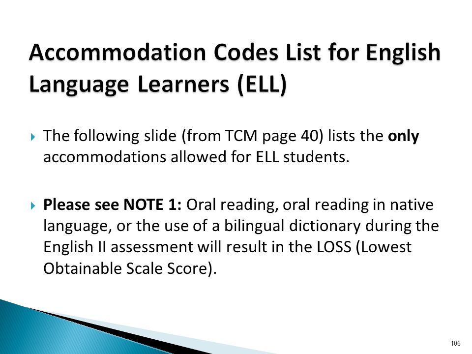  The following slide (from TCM page 40) lists the only accommodations allowed for ELL students.
