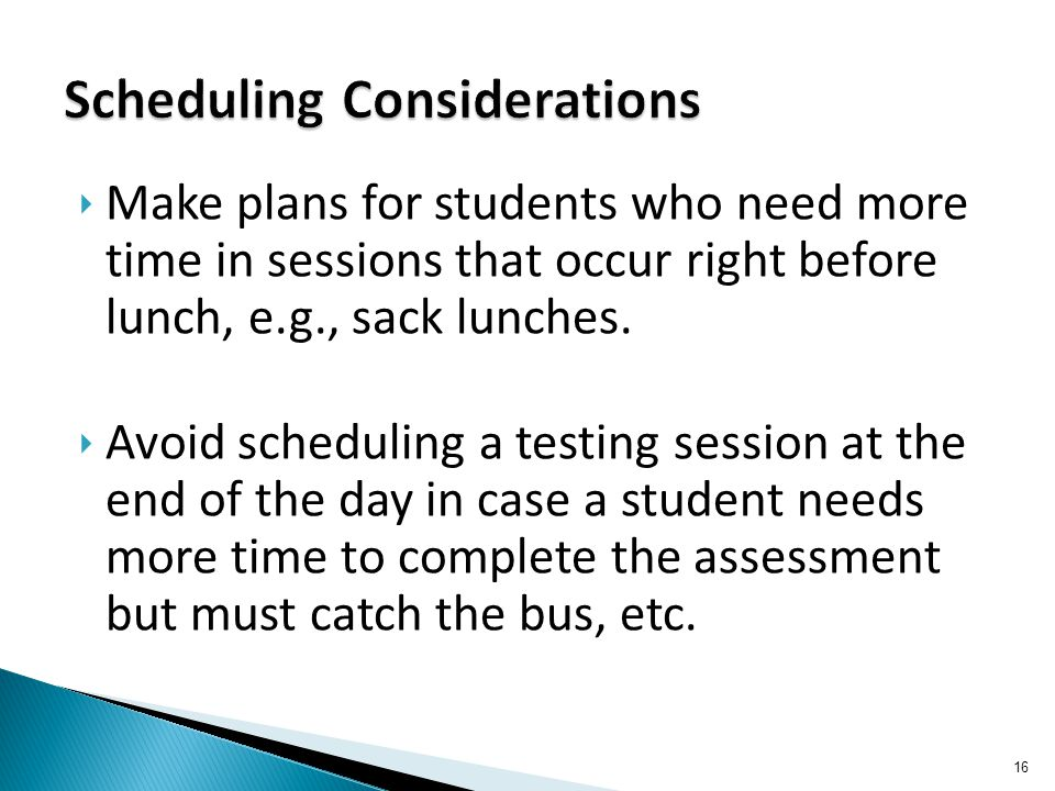 ‣ Make plans for students who need more time in sessions that occur right before lunch, e.g., sack lunches.