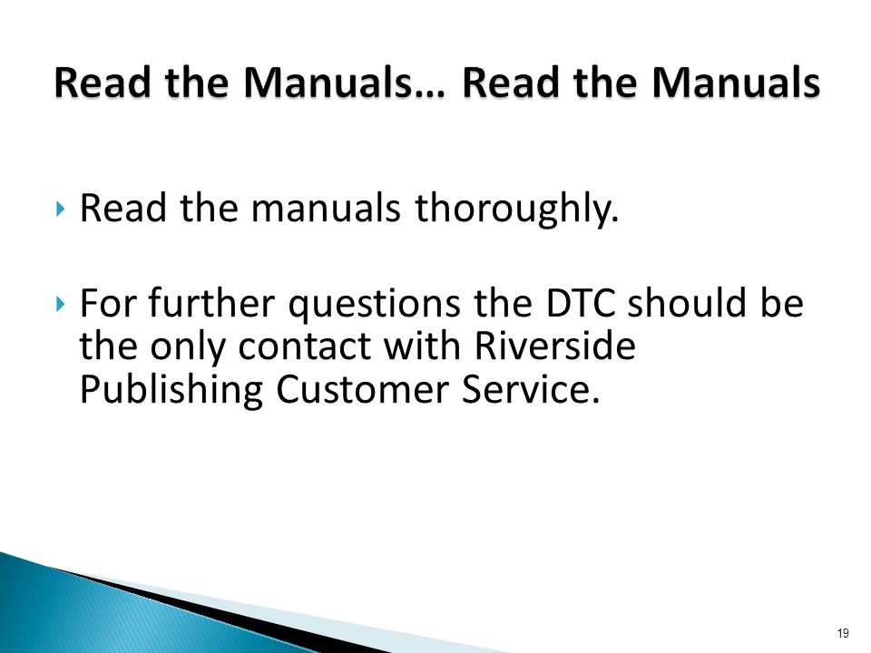 ‣ Read the manuals thoroughly.