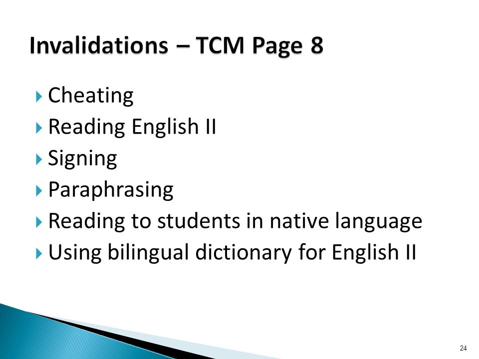  Cheating  Reading English II  Signing  Paraphrasing  Reading to students in native language  Using bilingual dictionary for English II 24