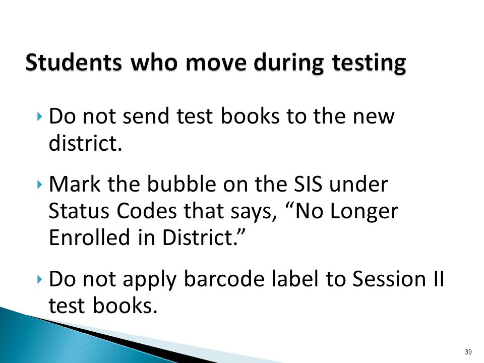 ‣ Do not send test books to the new district.