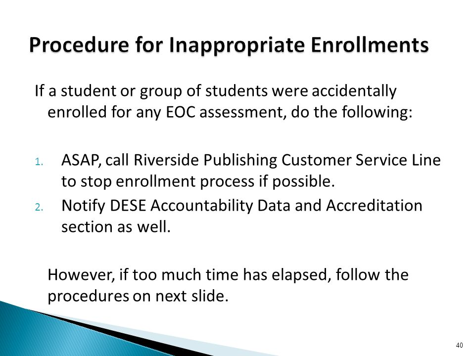 If a student or group of students were accidentally enrolled for any EOC assessment, do the following: 1.