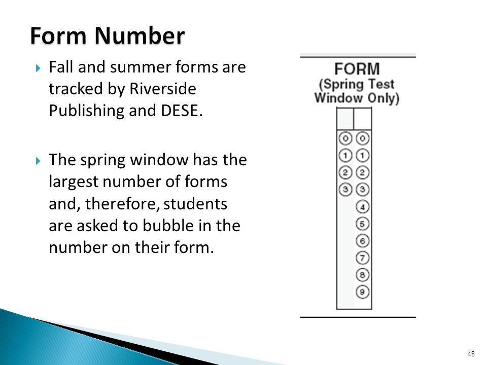  Fall and summer forms are tracked by Riverside Publishing and DESE.