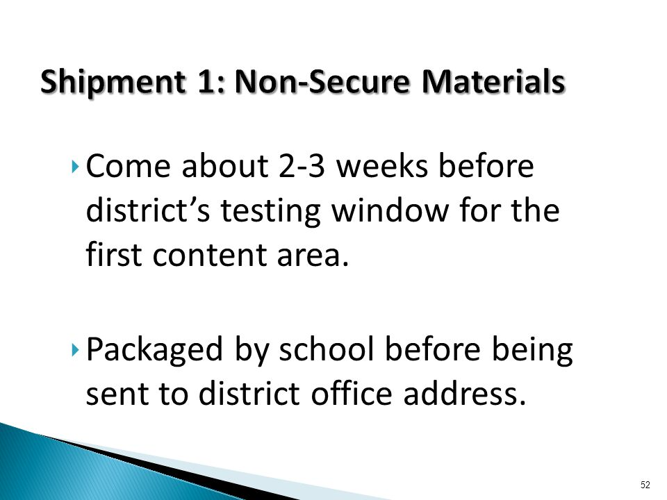 ‣ Come about 2-3 weeks before district's testing window for the first content area.