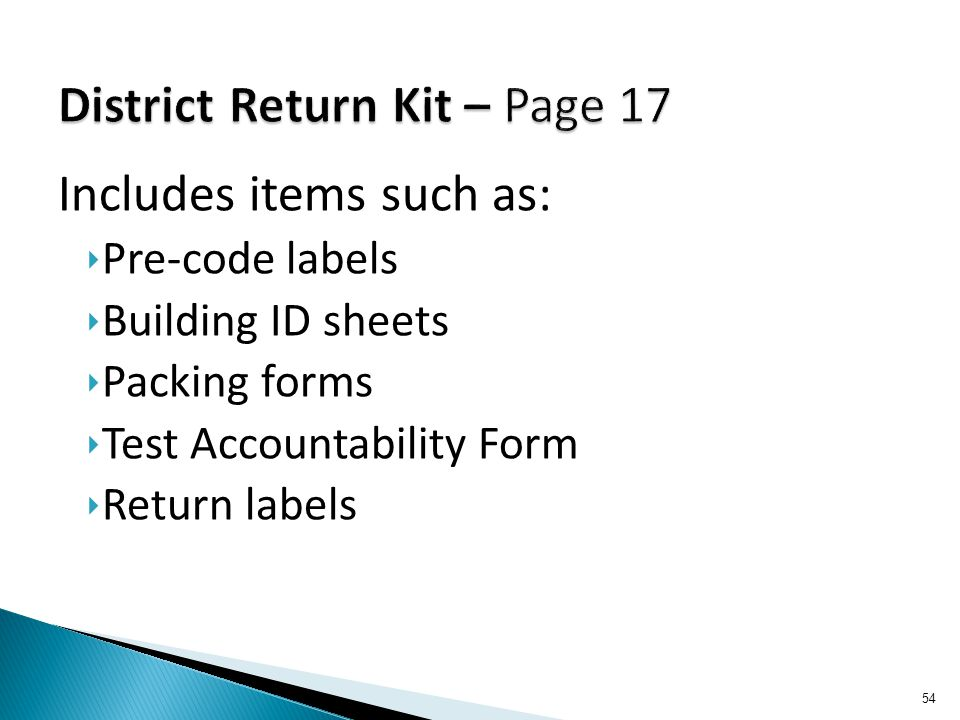Includes items such as: ‣ Pre-code labels ‣ Building ID sheets ‣ Packing forms ‣ Test Accountability Form ‣ Return labels 54