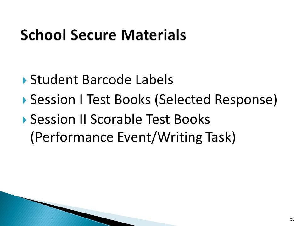  Student Barcode Labels  Session I Test Books (Selected Response)  Session II Scorable Test Books (Performance Event/Writing Task) 59