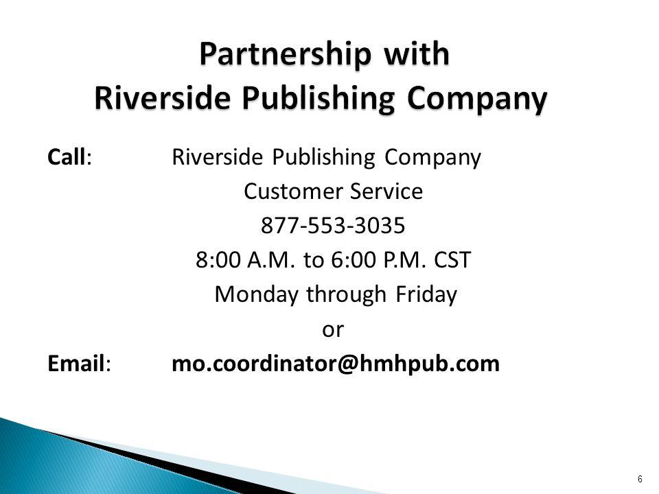 Call:Riverside Publishing Company Customer Service 877-553-3035 8:00 A.M.