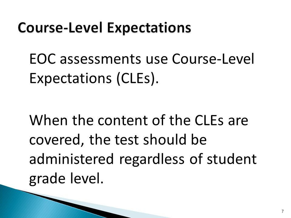 EOC assessments use Course-Level Expectations (CLEs).