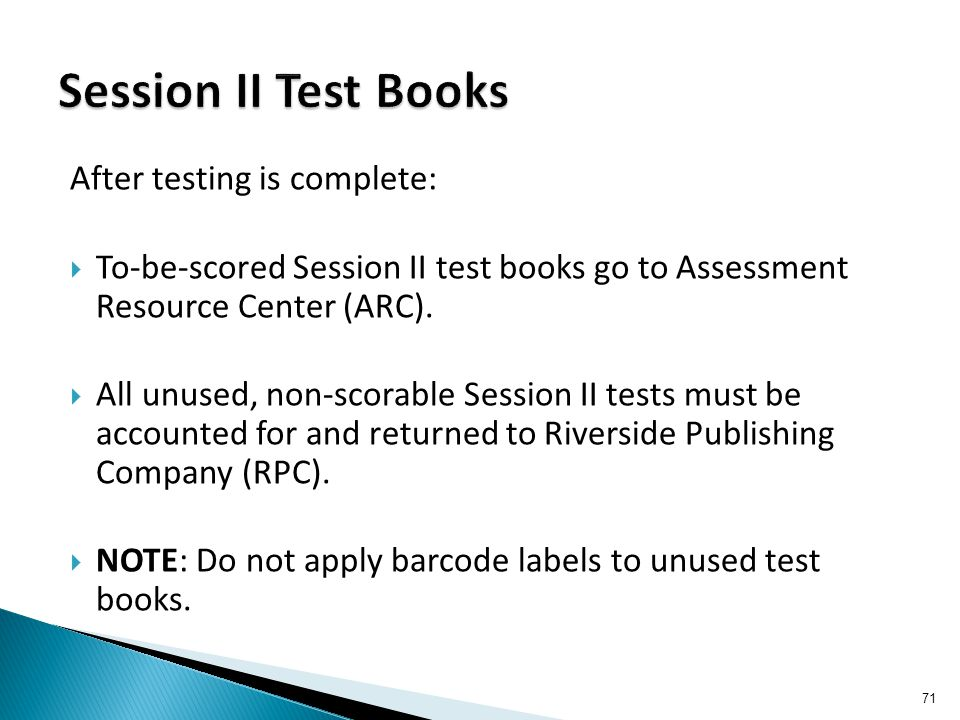 After testing is complete:  To-be-scored Session II test books go to Assessment Resource Center (ARC).  All unused, non-scorable Session II tests mu