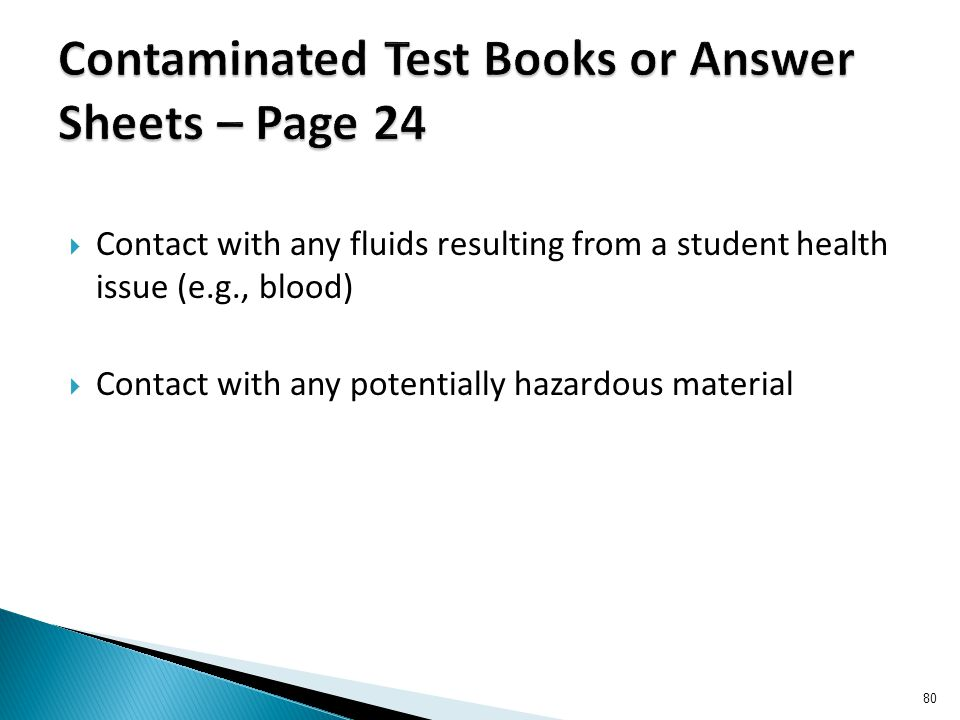  Contact with any fluids resulting from a student health issue (e.g., blood)  Contact with any potentially hazardous material 80