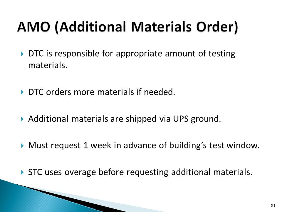  DTC is responsible for appropriate amount of testing materials.  DTC orders more materials if needed.  Additional materials are shipped via UPS gr