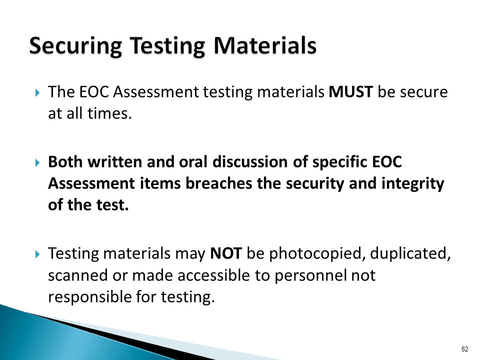  The EOC Assessment testing materials MUST be secure at all times.  Both written and oral discussion of specific EOC Assessment items breaches the s