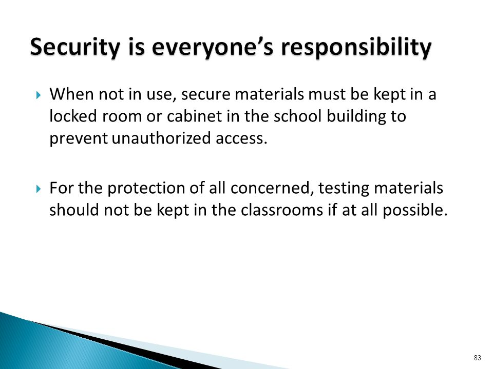  When not in use, secure materials must be kept in a locked room or cabinet in the school building to prevent unauthorized access.