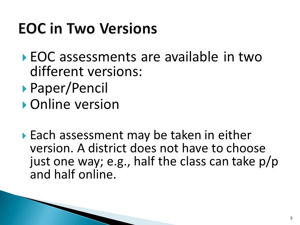  EOC assessments are available in two different versions:  Paper/Pencil  Online version  Each assessment may be taken in either version. A distric