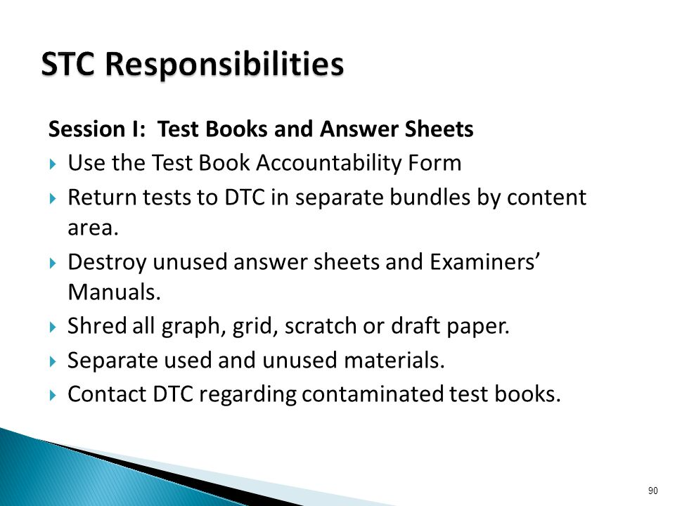 Session I: Test Books and Answer Sheets  Use the Test Book Accountability Form  Return tests to DTC in separate bundles by content area.  Destroy u