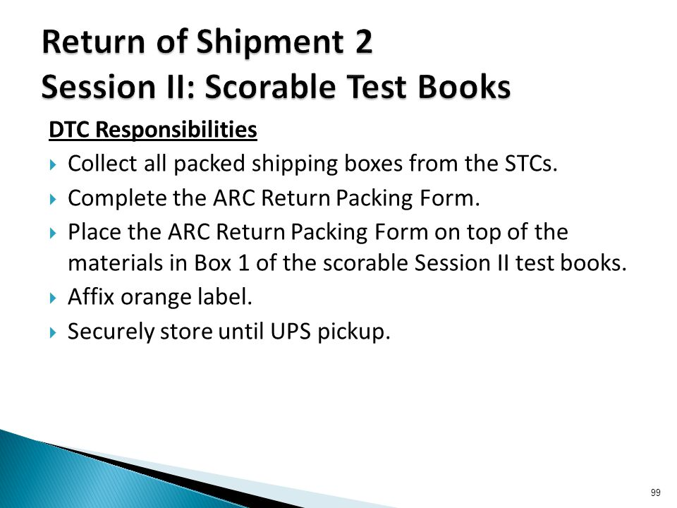 DTC Responsibilities  Collect all packed shipping boxes from the STCs.  Complete the ARC Return Packing Form.  Place the ARC Return Packing Form on