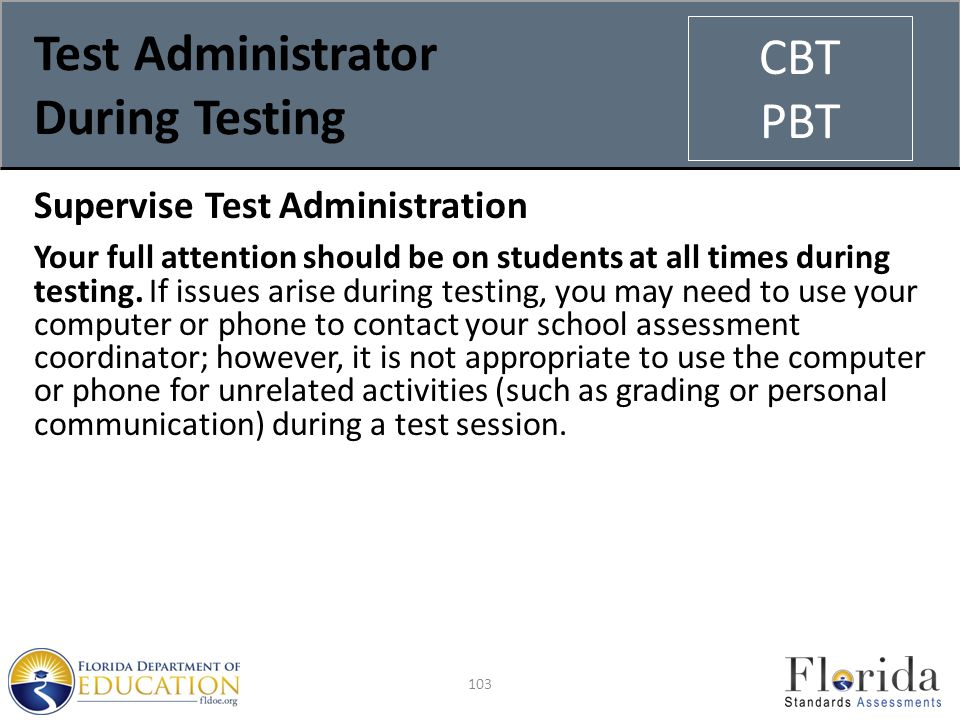 Test Administrator During Testing Supervise Test Administration Your full attention should be on students at all times during testing.