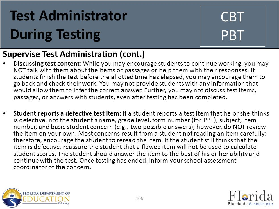 Test Administrator During Testing Supervise Test Administration (cont.) Discussing test content: While you may encourage students to continue working, you may NOT talk with them about the items or passages or help them with their responses.