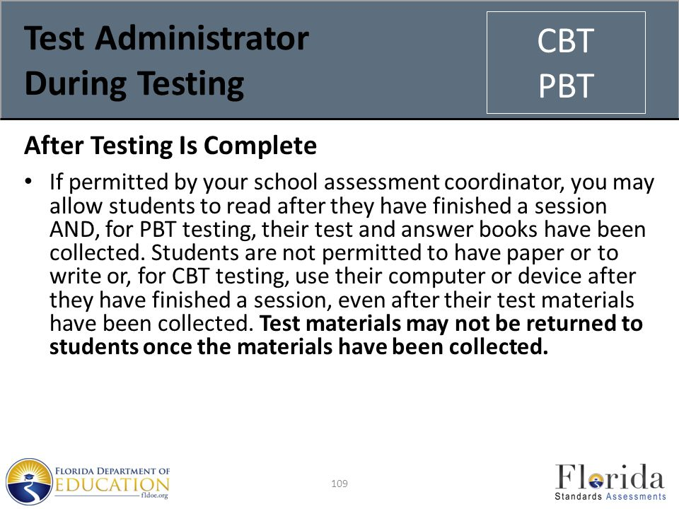 Test Administrator During Testing After Testing Is Complete If permitted by your school assessment coordinator, you may allow students to read after they have finished a session AND, for PBT testing, their test and answer books have been collected.