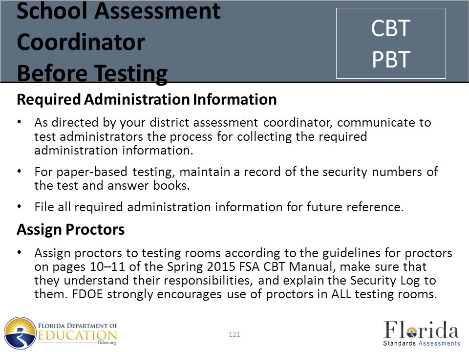 School Assessment Coordinator Before Testing Required Administration Information As directed by your district assessment coordinator, communicate to test administrators the process for collecting the required administration information.