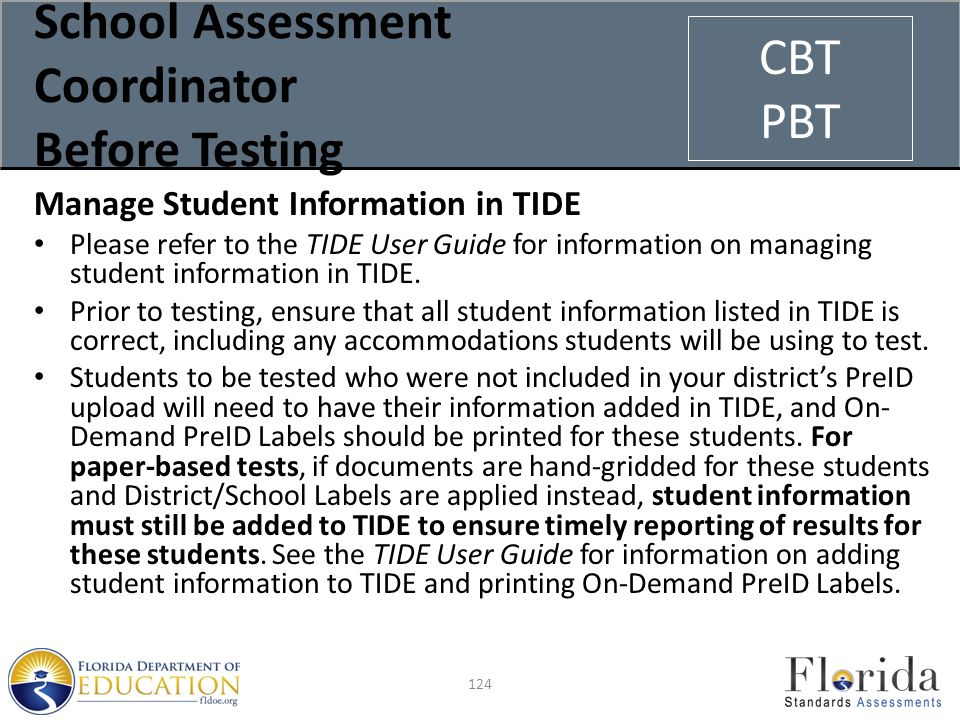 School Assessment Coordinator Before Testing Manage Student Information in TIDE Please refer to the TIDE User Guide for information on managing student information in TIDE.
