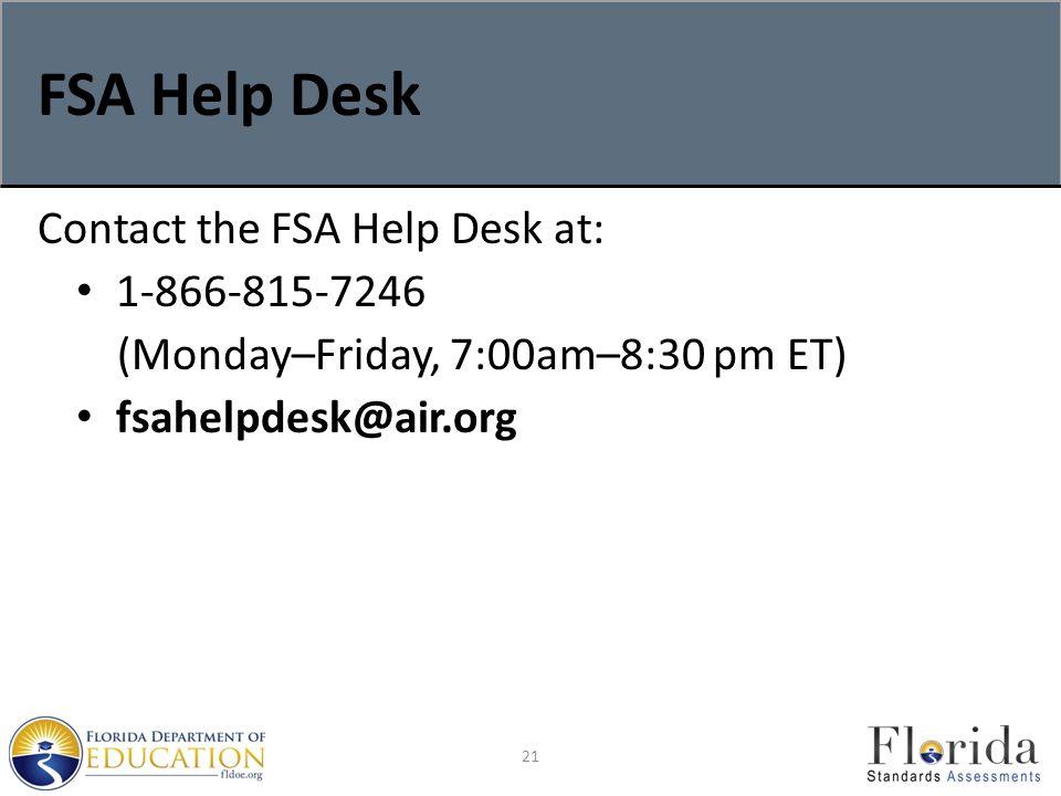 FSA Help Desk Contact the FSA Help Desk at: 1-866-815-7246 (Monday–Friday, 7:00am–8:30 pm ET) fsahelpdesk@air.org 21