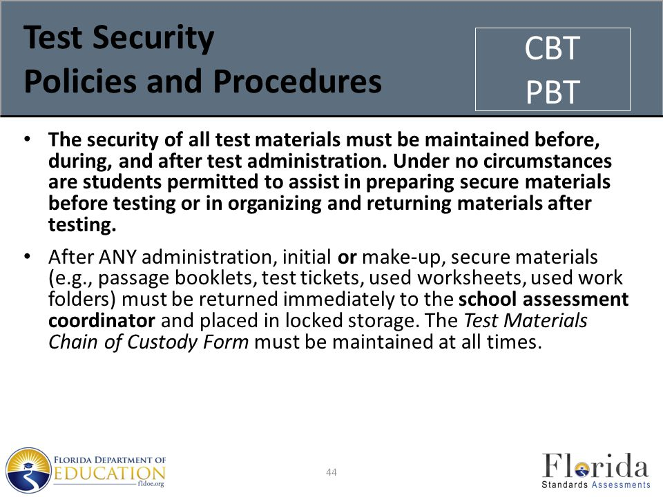 Test Security Policies and Procedures The security of all test materials must be maintained before, during, and after test administration.