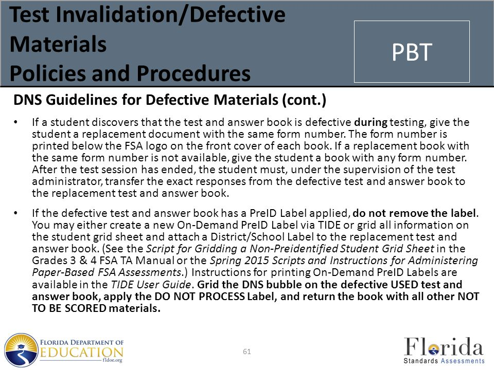Test Invalidation/Defective Materials Policies and Procedures DNS Guidelines for Defective Materials (cont.) If a student discovers that the test and answer book is defective during testing, give the student a replacement document with the same form number.