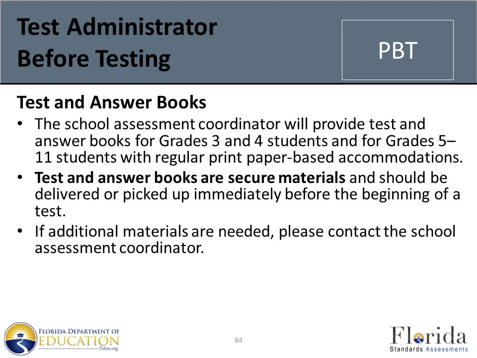 Test Administrator Before Testing Test and Answer Books The school assessment coordinator will provide test and answer books for Grades 3 and 4 students and for Grades 5– 11 students with regular print paper-based accommodations.