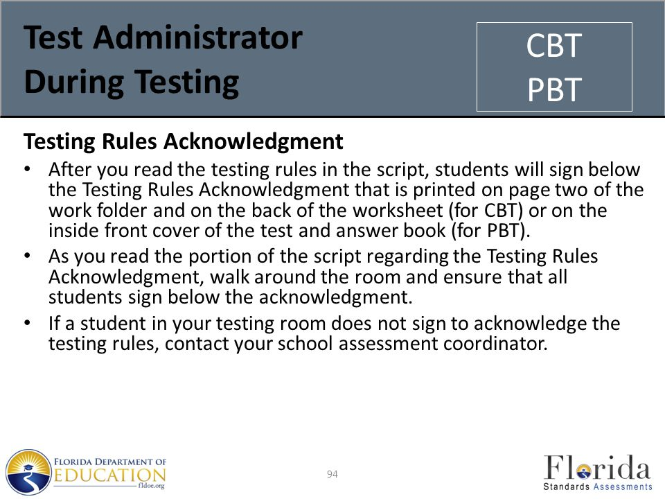 Test Administrator During Testing Testing Rules Acknowledgment After you read the testing rules in the script, students will sign below the Testing Rules Acknowledgment that is printed on page two of the work folder and on the back of the worksheet (for CBT) or on the inside front cover of the test and answer book (for PBT).