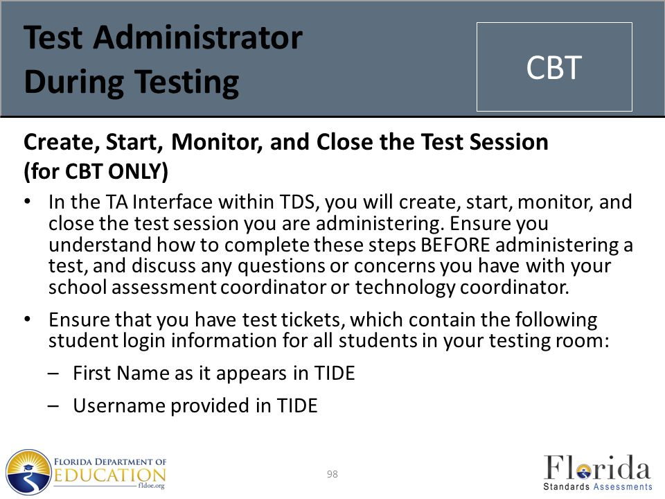 Test Administrator During Testing Create, Start, Monitor, and Close the Test Session (for CBT ONLY) In the TA Interface within TDS, you will create, start, monitor, and close the test session you are administering.