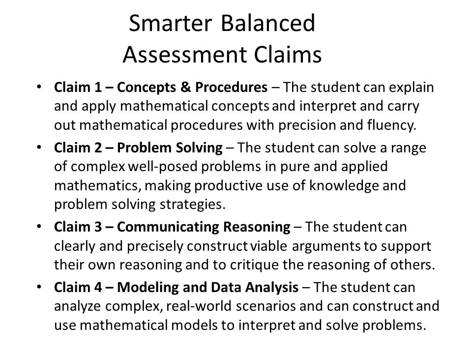 Smarter Balanced Assessment Claims Claim 1 – Concepts & Procedures – The student can explain and apply mathematical concepts and interpret and carry out mathematical procedures with precision and fluency.