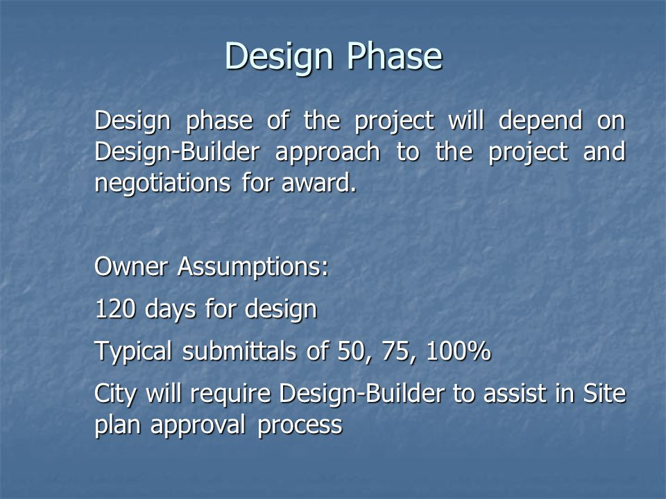 Design Phase Design phase of the project will depend on Design-Builder approach to the project and negotiations for award.