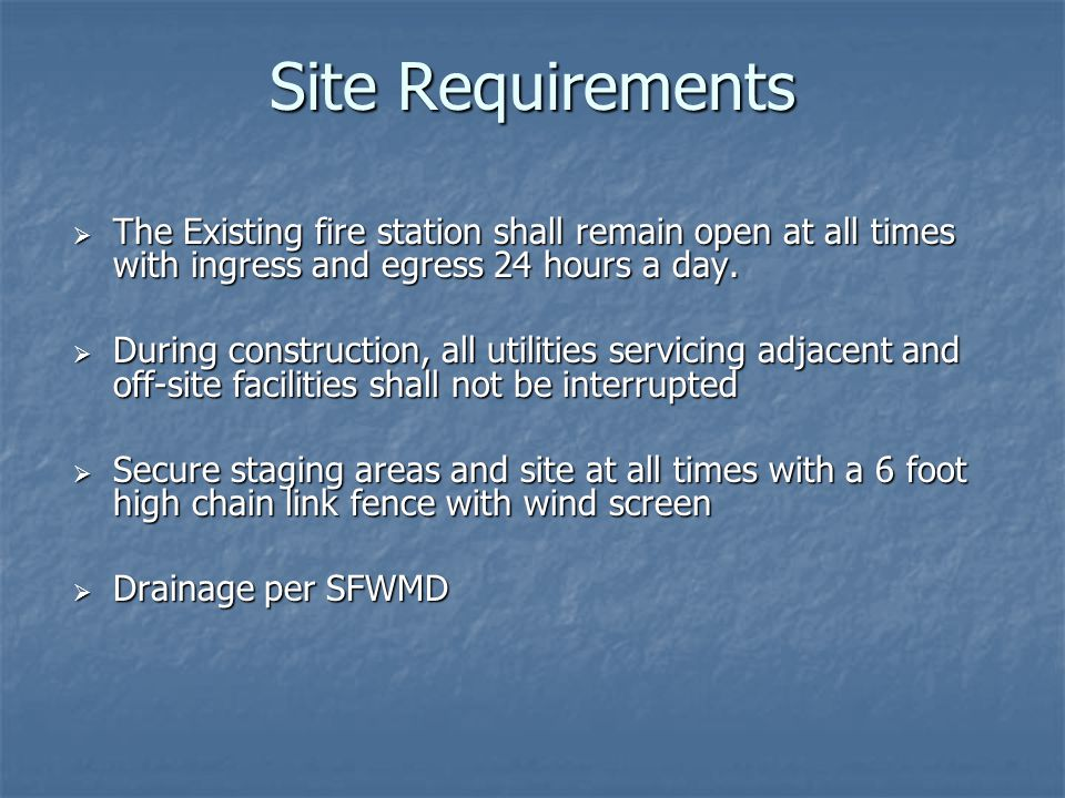 Site Requirements  The Existing fire station shall remain open at all times with ingress and egress 24 hours a day.
