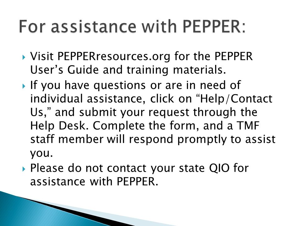  Visit PEPPERresources.org for the PEPPER User's Guide and training materials.