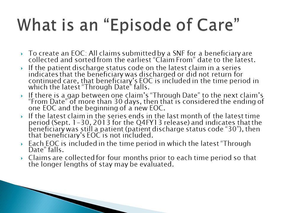  To create an EOC: All claims submitted by a SNF for a beneficiary are collected and sorted from the earliest Claim From date to the latest.