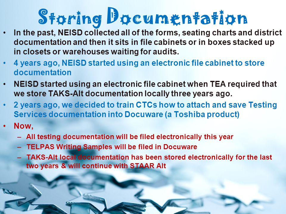 Storing Documentation In the past, NEISD collected all of the forms, seating charts and district documentation and then it sits in file cabinets or in boxes stacked up in closets or warehouses waiting for audits.