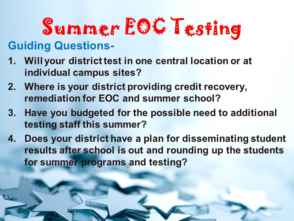 Summer EOC Testing Guiding Questions- 1.Will your district test in one central location or at individual campus sites.