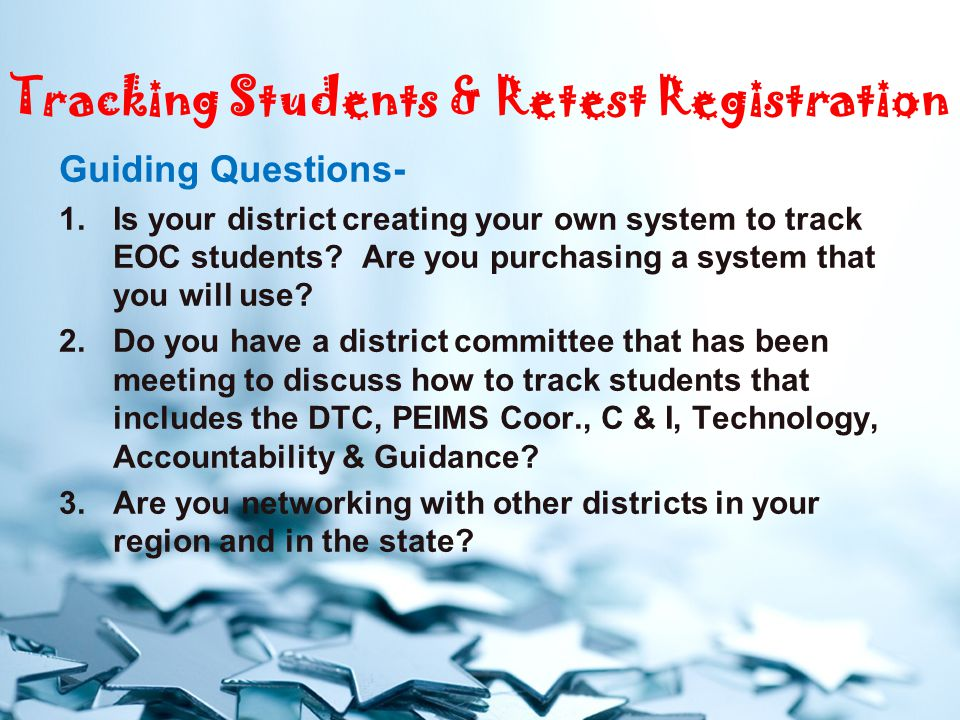 Tracking Students & Retest Registration Guiding Questions- 1.Is your district creating your own system to track EOC students.