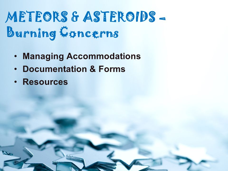 METEORS & ASTEROIDS – Burning Concerns Managing Accommodations Documentation & Forms Resources