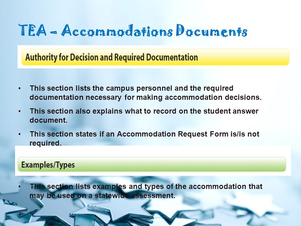 TEA – Accommodations Documents This section lists the campus personnel and the required documentation necessary for making accommodation decisions.