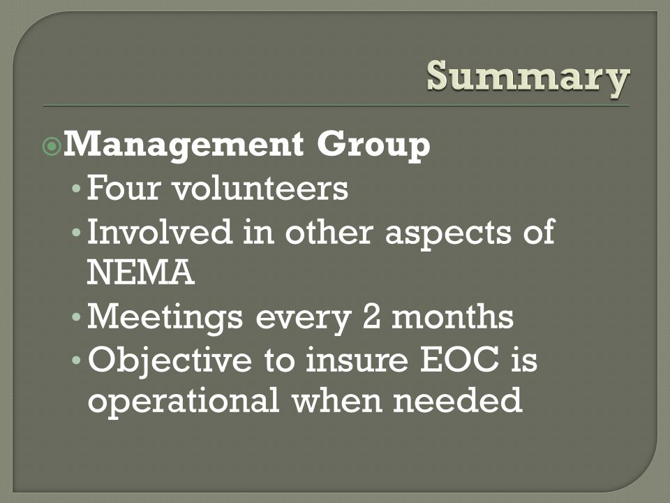  Management Group Four volunteers Involved in other aspects of NEMA Meetings every 2 months Objective to insure EOC is operational when needed