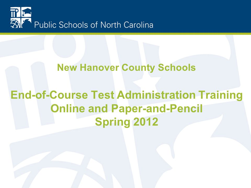 New Hanover County Schools End-of-Course Test Administration Training Online and Paper-and-Pencil Spring 2012