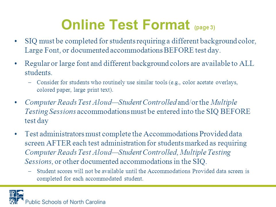 Online Test Format (page 3) SIQ must be completed for students requiring a different background color, Large Font, or documented accommodations BEFORE test day.